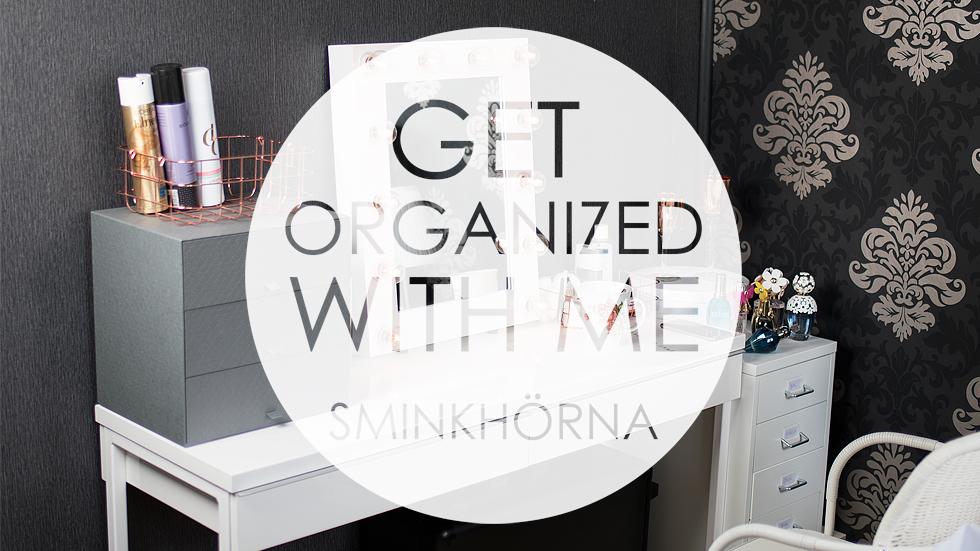 get organized with me organisera sminkhörna make up space