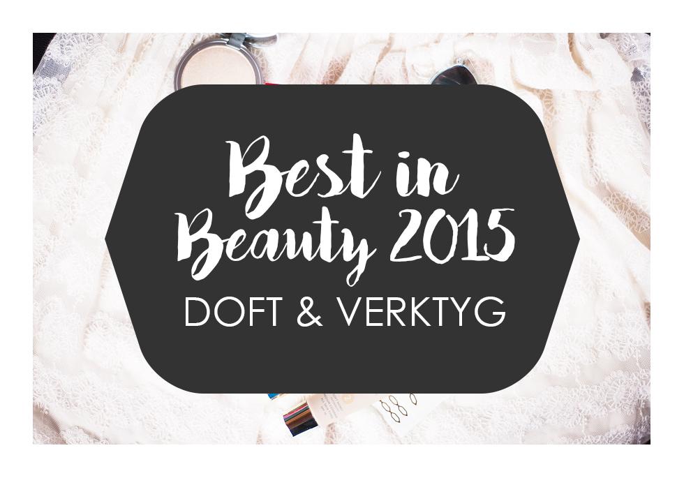Best in Beauty 2015: Doft & Verktyg