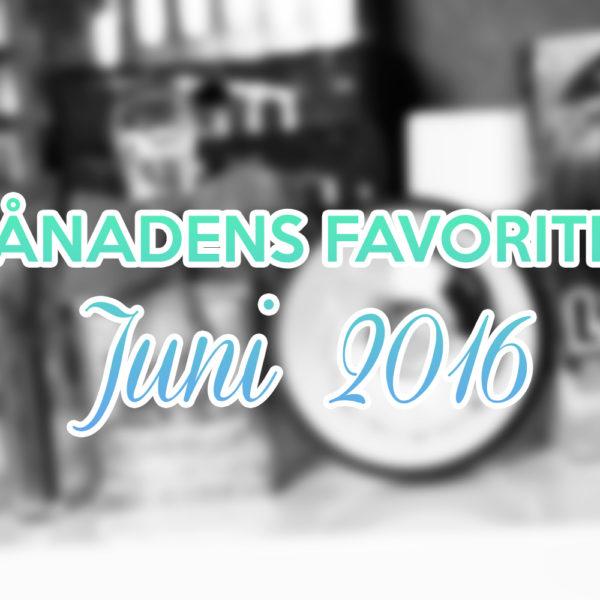 månadens favoriter juni 2016